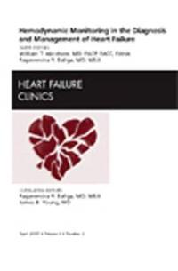 Hemodynamic Monitoring in the Diagnosis and Management of Heart Failure, an Issue of Heart Failure Clinics