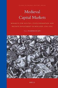 Medieval Capital Markets: Markets for Renten, State Formation and Private Investment in Holland (1300-1550)