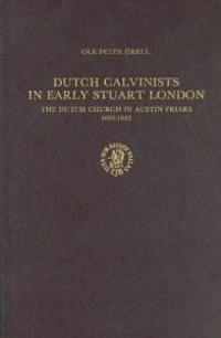 Dutch Calvinists in Early Stuartr London