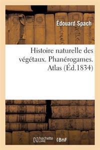 Histoire Naturelle Des Vegetaux. Phanerogames. Atlas