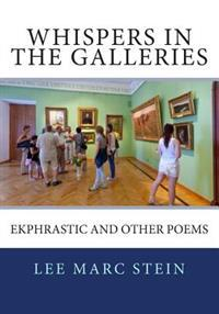 Whispers in the Galleries: Ekphrastic and Other Poems