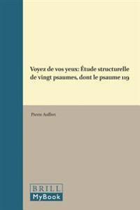 Voyez De Vos Yeux: Etude Structurelle de Vingt Psaumes, Dont Le Psaume 119