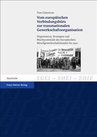 Vom Europaischen Verbindungsburo Zur Transnationalen Gewerkschaftsorganisation: Organisation, Strategien Und Machtpotentiale Des Europaischen Metallge