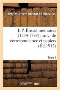 J.-P. Brissot Memoires (1754-1793); Suivi de Correspondance Et Papiers. Tome 1