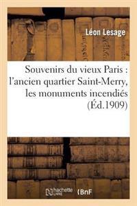 Souvenirs Du Vieux Paris: L'Ancien Quartier Saint-Merry, Les Monuments Incendies Sous La Commune