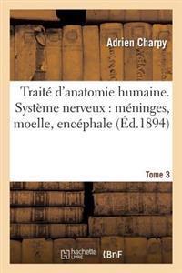 Traite D'Anatomie Humaine. Tome Troisieme, Systeme Nerveux: Meninges, Moelle, Encephale