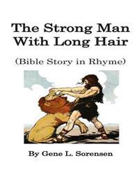 The Strong Man with Long Hair: Bible Story in Rhyme