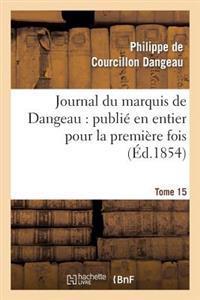 Journal Du Marquis de Dangeau: Publie En Entier Pour La Premiere Fois. Tome 15