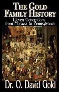 The Gold Family History: Eleven Generations from Moravia to Pennsylvania