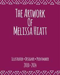The Artwork of Melissa Hiatt: 2010-2014