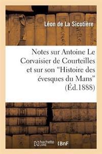 Notes Sur Antoine Le Corvaisier de Courteilles Et Sur Son Histoire Des Evesques Du Mans