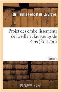 Projet Des Embellissements de la Ville Et Faubourgs de Paris. Partie 1
