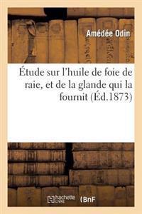Etude Sur L Huile de Foie de Raie, Et de la Glande Qui La Fournit