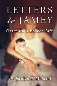 Letters to Jamey: Grace for a Broken Life