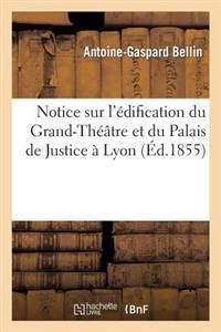 Notice Sur L'Edification Du Grand-Theatre Et Du Palais de Justice a Lyon