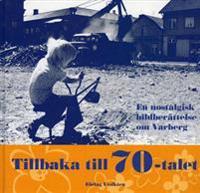 Tillbaka till 70-talet : en nostalgisk bildberättelse om Varberg