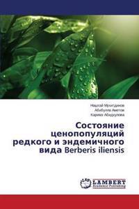 Sostoyanie Tsenopopulyatsiy Redkogo I Endemichnogo Vida Berberis Iliensis
