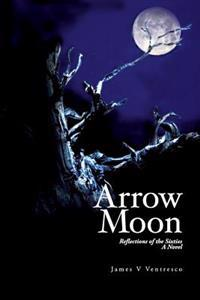 Arrow Moon: Reflections of the Sixties a Novel