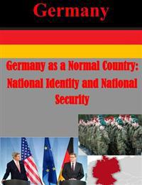 Germany as a Normal Country: National Identity and National Security