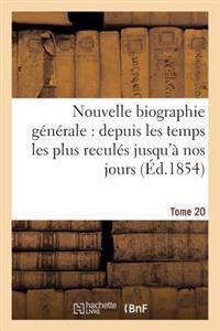 Nouvelle Biographie Generale: Depuis Les Temps Les Plus Recules Jusqu'a Nos Jours. Tome 20