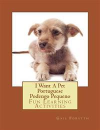 I Want a Pet Portuguese Podengo Pequeno: Fun Learning Activities