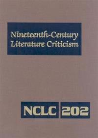 Nineteenth-Century Literature Criticism: Criticism of the Works of Novelists, Philosophers, and Other Creative Writers Who Died Between 1800 and 1899,
