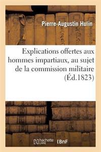 Explications Offertes Aux Hommes Impartiaux, Au Sujet de la Commission Militaire Institu�e