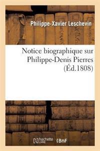 Notice Biographique Sur Philippe-Denis Pierres