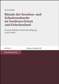 Rituale Der Seuchen- Und Schadensabwehr Im Vorderen Orient Und Griechenland: Formen Kollektiver Krisenbewaltigung in Der Antike