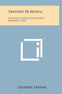 Trattato Di Musica: Secondo La Vera Scienza Dell Armonia (1754)