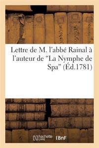 Lettre de M. L'Abbe Rainal A L'Auteur de 'la Nymphe de Spa'; Precedee D'Une Lettre de La Veuve