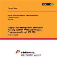 Supply Chain Management. Interaktive Planung Mit Snp, Pp/DS Und TLB Sowie Prognosemodelle Mit SAP Apo