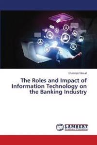 The Roles and Impact of Information Technology on the Banking Industry