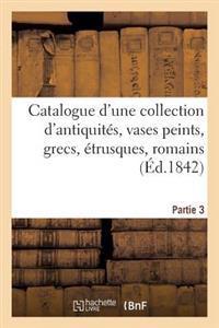 Catalogue D'Une Collection D'Antiquites, Vases Peints, Grecs, Etrusques, Romains. Troisieme Partie