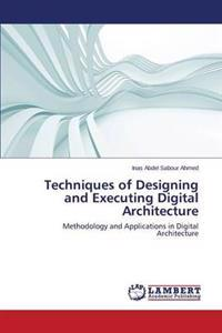 Techniques of Designing and Executing Digital Architecture