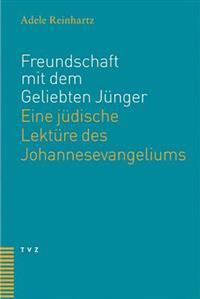 Freundschaft Mit Dem Geliebten Junger: Eine Judische Lekture Des Johannesevangeliums