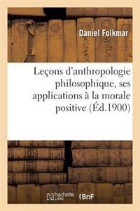 Lecons D'Anthropologie Philosophique, Ses Applications a la Morale Positive
