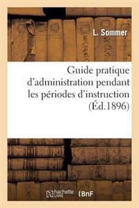 Guide Pratique d'Administration Pendant Les P�riodes d'Instruction � l'Usage Des Officiers