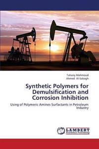 Synthetic Polymers for Demulsification and Corrosion Inhibition