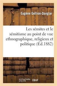 Les Semites Et Le Semitisme Au Point de Vue Ethnographique, Religieux Et Politique