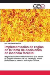 Implementacion de Reglas En La Toma de Decisiones En Incendio Forestal
