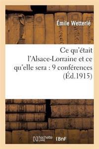 Ce Qu'etait L'Alsace-Lorraine Et Ce Qu'elle Sera: 9 Conferences