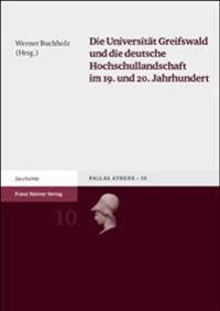 Die Universitat Greifswald Und Die Deutsche Hochschullandschaft Im 19. Und 20. Jahrhundert: Kolloquium Des Lehrstuhls Fuer Pommersche Geschichte Der U