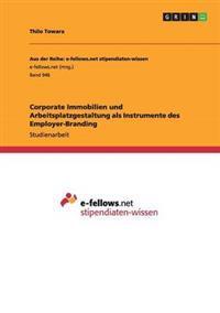 Corporate Immobilien Und Arbeitsplatzgestaltung ALS Instrumente Des Employer-Branding