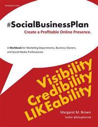 The #Socialbusinessplan: Create Your Profitable Digital Marketing Plan