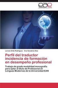 Perfil del Traductor Incidencia de Formacion En Desempeno Profesional