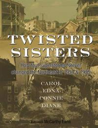 Twisted Sisters: How Four Superstorms Forever Changed the Northeast in 1954 & 1955
