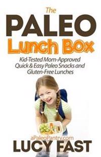 Paleo Lunch Box: Kid-Tested, Mom-Approved Quick & Easy Paleo Snacks and Gluten-Free Lunches