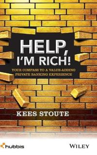 Help, I'm Rich!: Your Compass to a Value-Adding Private Banking Experience