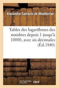 Tables Des Logarithmes Des Nombres Depuis 1 Jusqu'� 10000, Avec Six D�cimales